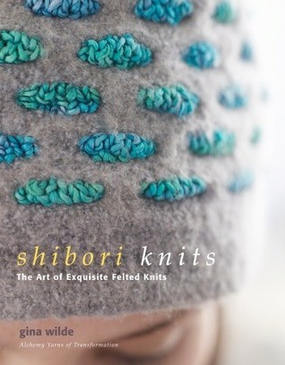 Shibori knits - the art of exquisite felted knits